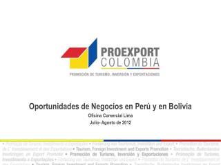 Oportunidades de Negocios en Perú y en Bolivia Oficina Comercial Lima Julio- Agosto de 2012