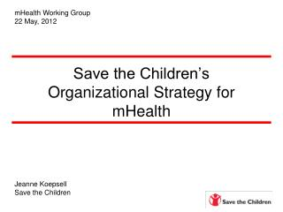 Save the Children�s Organizational Strategy for mHealth
