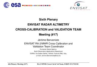 Sixth Plenary  ENVISAT RADAR ALTIMETRY  CROSS-CALIBRATION and VALIDATION TEAM Meeting (#17)