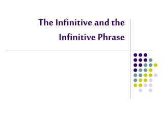 The Infinitive and the Infinitive Phrase