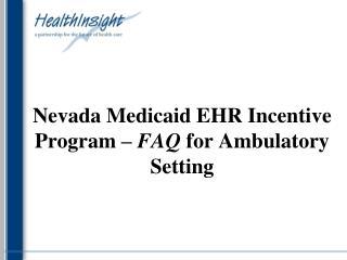 Nevada Medicaid EHR Incentive Program  –  FAQ  for Ambulatory Setting