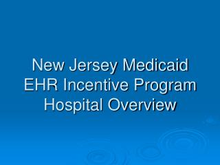New Jersey Medicaid EHR Incentive Program Hospital Overview