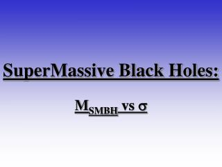 SuperMassive Black Holes: