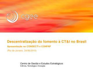 Descentraliza  o do fomento   CTI no Brasil Apresenta  o no CONSECTI e CONFAP Rio de Janeiro, 24
