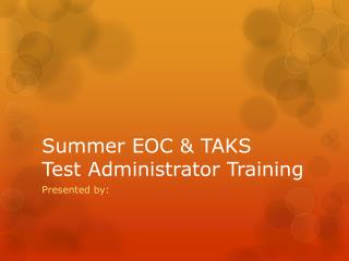 Summer EOC & TAKS  Test Administrator Training