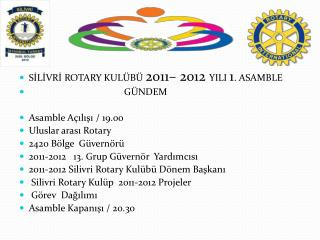 SILIVRI ROTARY KUL B  2011  2012 YILI 1. ASAMBLE                                        G NDEM  Asamble A ilisi