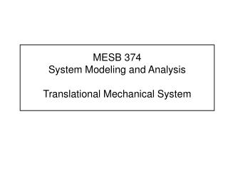 MESB 374	  System Modeling and Analysis Translational Mechanical System