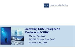 Accessing EOS Cryospheric Products at NSIDC