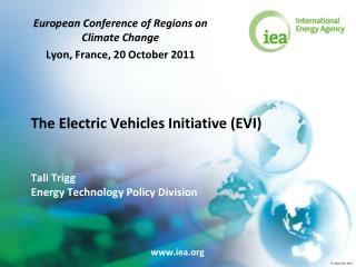The Electric Vehicles Initiative (EVI) Tali Trigg Energy Technology Policy Division
