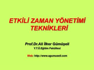 ETKILI ZAMAN Y NETIMI TEKNIKLERI  Prof.Dr.Ali Ilker G m seli Y.T. .Egitim Fak ltesi  Web: http: