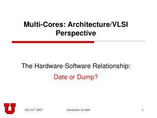 Multi-Cores: Architecture/VLSI Perspective