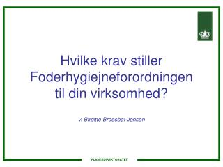 Hvilke krav stiller Foderhygiejneforordningen til din virksomhed? v. Birgitte Broesbøl-Jensen