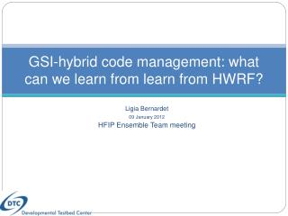 GSI- hybrid code management: what can we learn from learn from HWRF?