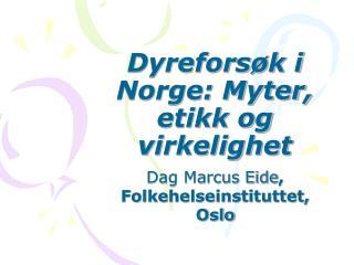 Dyrefors�k i Norge: Myter, etikk og virkelighet