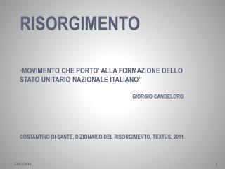 RISORGIMENTO       MOVIMENTO CHE PORTO  ALLA FORMAZIONE DELLO STATO UNITARIO NAZIONALE ITALIANO        GIORGIO CANDELORO