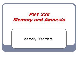 PSY 335 Memory and Amnesia