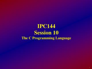 IPC144 Session 10 The C Programming Language