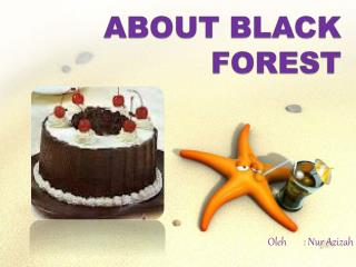 About Black forest