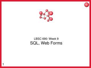 LBSC 690: Week 9 SQL, Web Forms