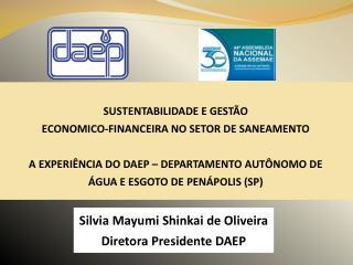 Silvia Mayumi Shinkai de Oliveira Diretora Presidente DAEP