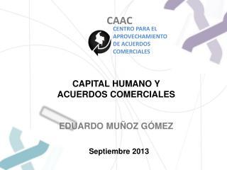 CAPITAL HUMANO Y ACUERDOS COMERCIALES EDUARDO MU�OZ G�MEZ