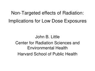 Non-Targeted effects of Radiation: Implications for Low Dose Exposures