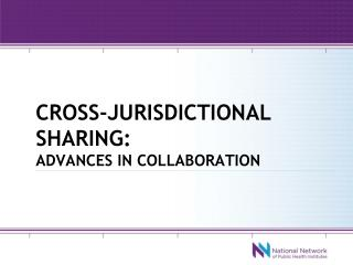 Cross-jurisdictional sharing:  advances in collaboration