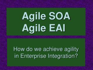 Agile SOA Agile EAI