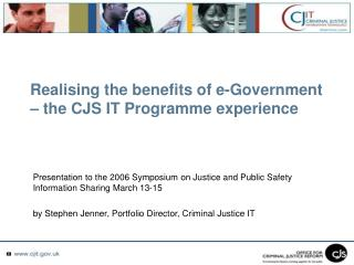 Realising the benefits of e-Government – the CJS IT Programme experience