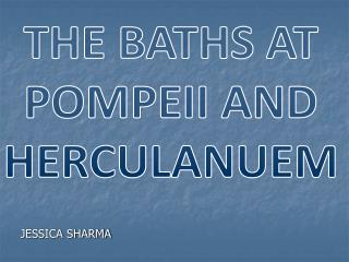 THE BATHS AT  POMPEII AND  HERCULANUEM