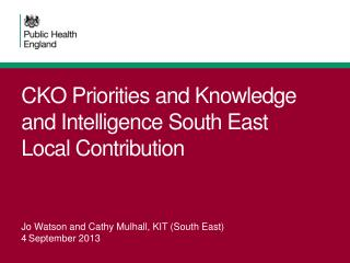 CKO Priorities and Knowledge and Intelligence South East Local Contribution