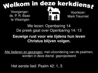 We lezen: Openbaring 14  De preek gaat over Openbaring 14: 13   Eeuwige rust voor wie tijdens hun leven  Christus blijve