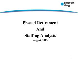 Phased Retirement And  Staffing Analysis August, 2013