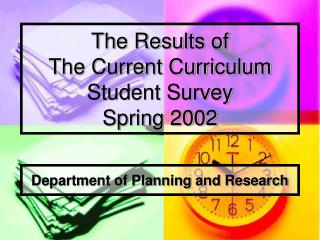 The Results of  The Current Curriculum Student Survey  Spring 2002