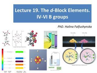 Lecture 19. The  d -Block Elements. IV-VI B groups