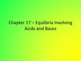 Chapter 17 – Equlibria Involving Acids and Bases