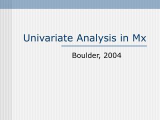 Univariate Analysis in Mx
