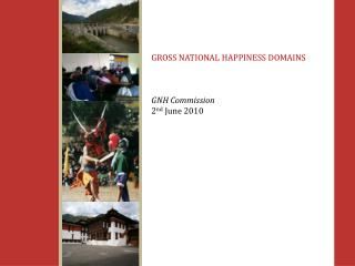 GROSS NATIONAL HAPPINESS DOMAINS GNH Commission 2 nd  June 2010