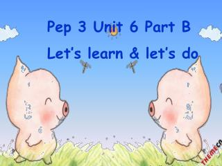 Pep 3 Unit 6 Part B          Let's learn & let's do