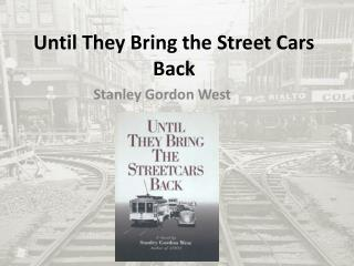 Until They Bring the Street Cars Back