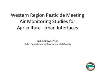 Western Region Pesticide Meeting  Air Monitoring Studies for Agriculture-Urban Interfaces