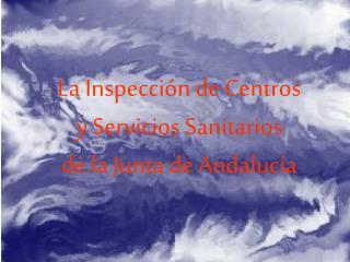La Inspecci n de Centros  y Servicios Sanitarios de la Junta de Andaluc a