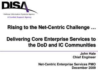 John Hale 	Chief Engineer 	Net-Centric Enterprise Services PMO 	December 2009