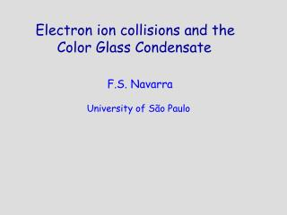 Electron ion collisions and the      Color Glass Condensate