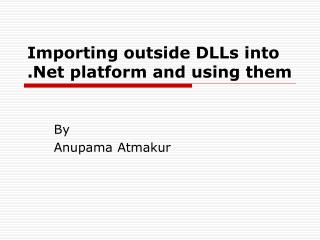 Importing outside DLLs into .Net platform and using them