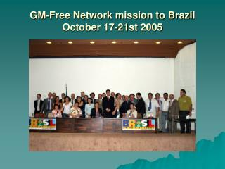 GM-Free Network mission to Brazil  October 17-21st 2005