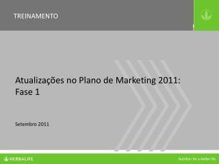 Atualizações no Plano de Marketing 2011:  Fase 1 Setembro 2011