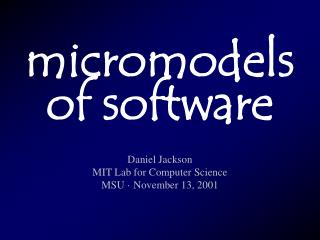 Daniel Jackson MIT Lab for Computer Science MSU · November 13, 2001