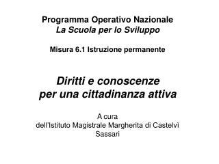 Programma Operativo Nazionale  La Scuola per lo Sviluppo   Misura 6.1 Istruzione permanente    Diritti e conoscenze  per