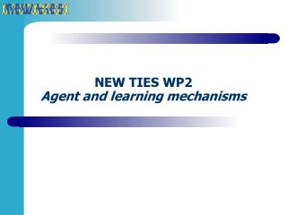 NEW TIES WP2  Agent and learning mechanisms